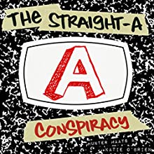 The Straight-A Conspiracy: Your Secret Guide to Ending the Stress of School and Totally Ruling the World Audiobook by Hunter Maats, Katie O'Brien Narrated by Hunter Maats, Katie O'Brien