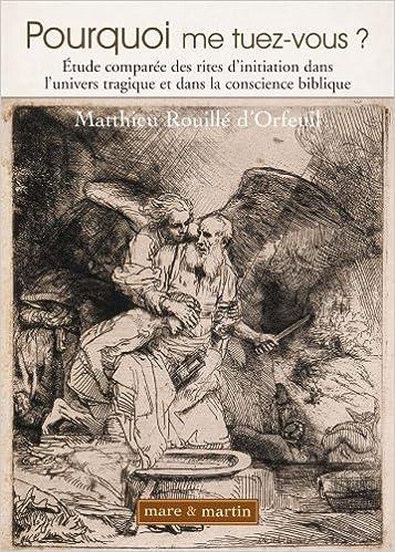 Livre Kindle non téléchargé Pourquoi me tuez-vous ? Etude comparée des rites d'initiation dans l'univers tragique et dans la conscience biblique PDF ePub MOBI