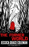 The Former World, Jessica Coleman, 1499335474