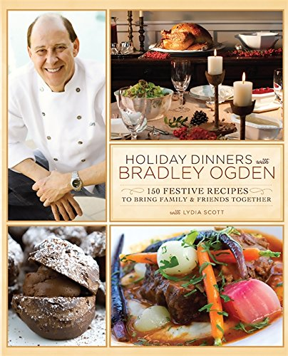 Holiday Dinners with Bradley Ogden: 150 Festive Recipes for Bringing Family and Friends Together pdf epub