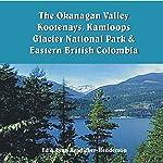 The Okanagan Valley, Kootenays, Kamloops, Glacier National Park & Eastern British Columbia: Travel Adventures | Lynn Readicker-Henderson,Ed Readicker-Henderson