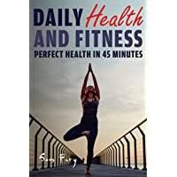 Daily Health and Fitness: Perfect Health in Under 45 Minutes a Day (5)
