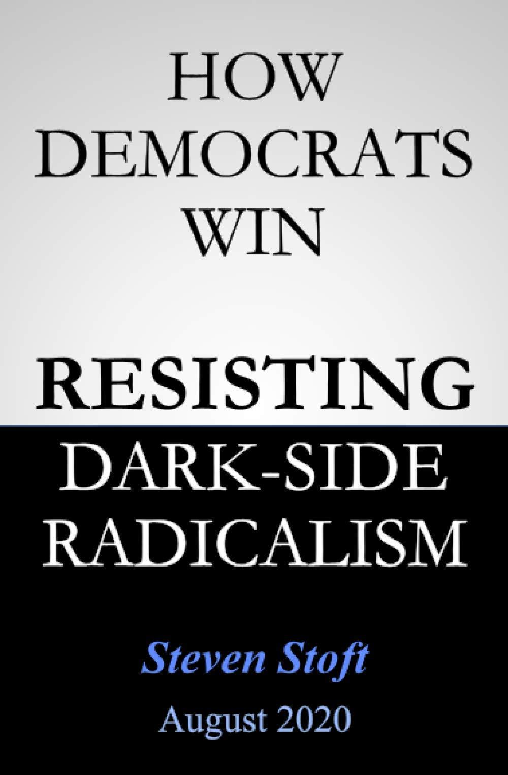 How Democrats Win: Resisting the Dark Side of Radicalism ...