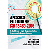 A Practical Field Guide For ISO 13485:2016: Medical Devices - Quality Management Systems - Requirements for Regulatory…