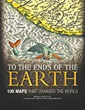 To the Ends of the Earth: 100 Maps That Changed the World by Jeremy Harwood