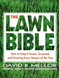 The Lawn Bible: How to Keep It Green, Groomed, and Growing Every Season of the Year