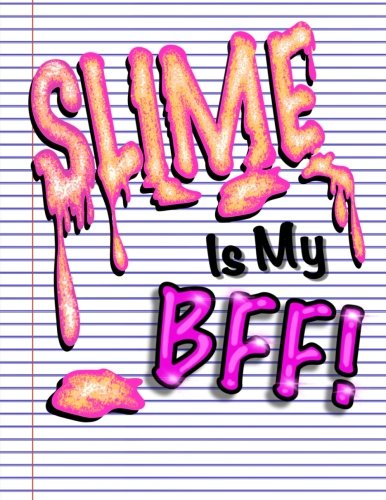 Slime Is My BFF (Slime Book For Kids): Funny Notebook Journal For Kids; Perfect For Slime Recipes or Slime Ingredients Workbook