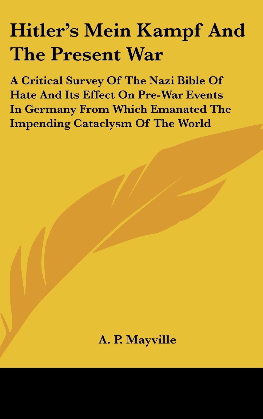 Hitler's Mein Kampf And The Present War: A Critical Survey Of The Nazi Bible Of Hate And Its Effect On Pre-War Events In Germany From Which Emanated The Impending Cataclysm Of The World pdf