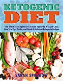 Ketogenic Diet: The Ultimate Beginner's Guide Towards Weight Loss:  How To's, Tips, Tricks, and Quick & Easy Ketogenic Recipes