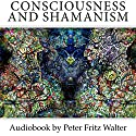 Consciousness and Shamanism: Cognitive Experiences in the Ayahuasca Trance and Theories of their Causation Audiobook by Peter Fritz Walter Narrated by Peter Fritz Walter