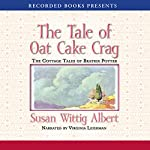 The Tale of the Oat Cake Crag: The Cottage Tales of Beatrix Potter | Susan Wittig Albert