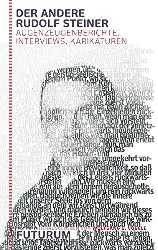 Der andere Rudolf Steiner: Augenzeugenberichte, Interviews, Karikaturen