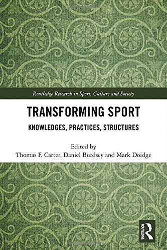 Transforming Sport: Knowledges, Practices, Structures (Routledge Research in Sport, Culture and Society)