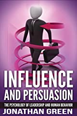 Influence and Persuasion: The Psychology of Leadership and Human Behavior (Habit of Success) (Volume 2)