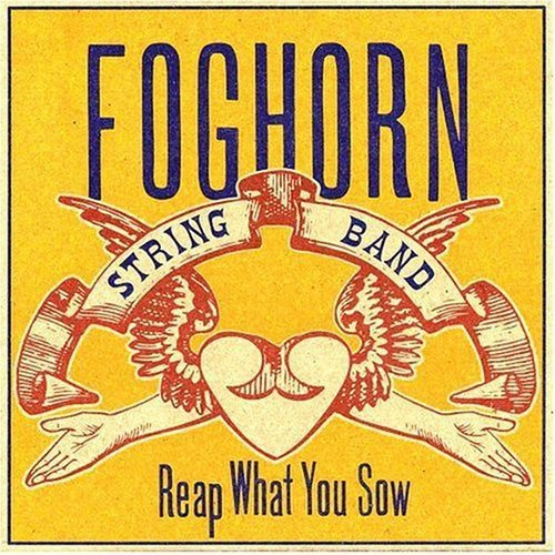 Reap What You Sow (Band Foghorn String)