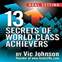 Goal Setting: 13 Secrets of World Class Achievers Audiobook by Vic Johnson Narrated by Sean Pratt