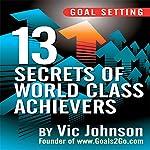 Goal Setting: 13 Secrets of World Class Achievers | Vic Johnson