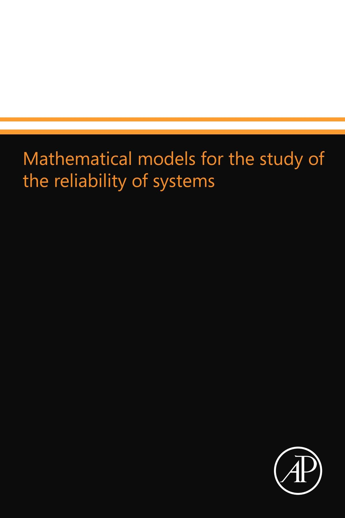 Mathematical models for the study of the reliability of systems pdf epub