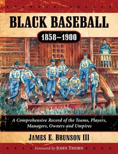 Black Baseball, 1858-1900: A Comprehensive Record of the Teams, Players, Managers, Owners and Umpires (3 vol set)