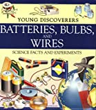 Batteries, Bulbs, and Wires (Young Discoverers: Science Facts and Experiments)