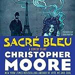 Sacre Bleu: A Comedy d'Art | Christopher Moore
