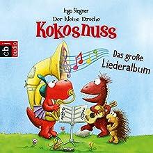 Der kleine Drache Kokosnuss: Das große Lieder-Album Hörspiel von Ingo Siegner Gesprochen von: Ingo Siegner