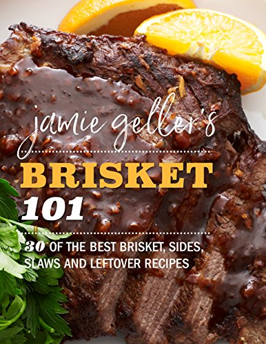 Jamie Geller's Brisket 101: 30 OF THE BEST BRISKET, SIDES, SLAWS AND LEFTOVER RECIPES by Jamie Geller