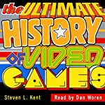 The Ultimate History of Video Games: From Pong to Pokemon: The Story Behind the Craze that Touched Our Lives and Changed the World | Steven Kent