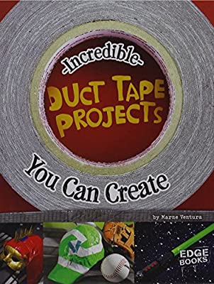 Incredible Duct Tape Projects You Can Create (Imagine It, Build It) by Capstone Press