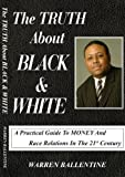The Truth about Black & White : A Practical Guide to Money and Race Relations in the 21st Century, Warren Ballentine, ESQ., 0615278868