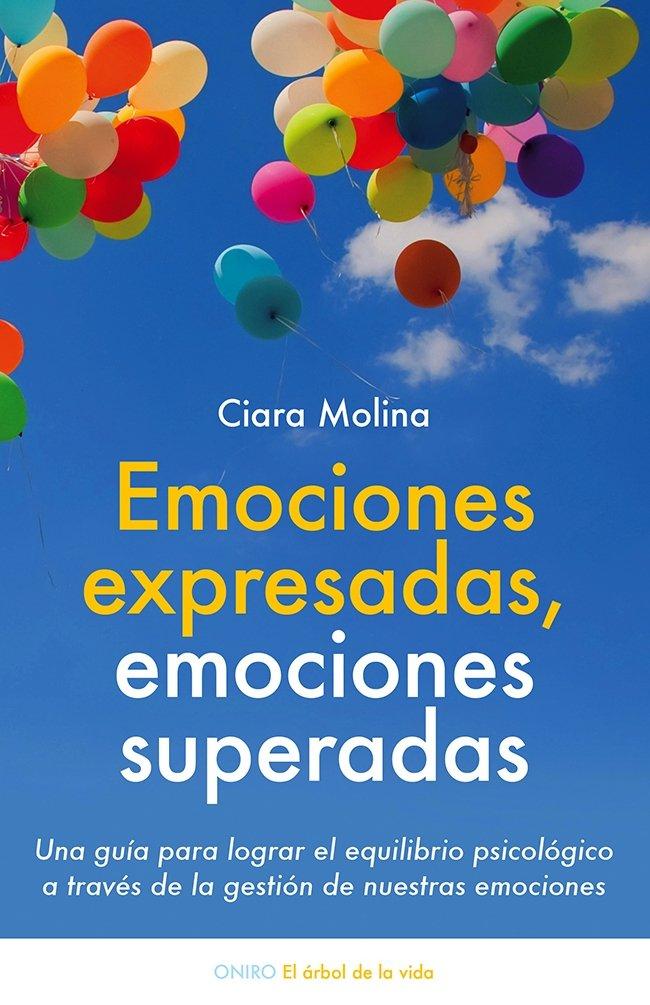 Emociones expresadas, emociones superadas: Una guía para ...