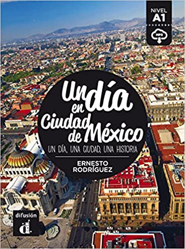 Un dia en...: Un dia en Ciudad de Mexico (A1) - libro + MP3 descargable: Ernesto Rodríguez: 9788416657452: Amazon.com: Books