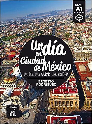 Un dia en...: Un dia en Ciudad de Mexico (A1) - libro + MP3 descargable: Ernesto Rodríguez: 9788416657452: Amazon.com: Books