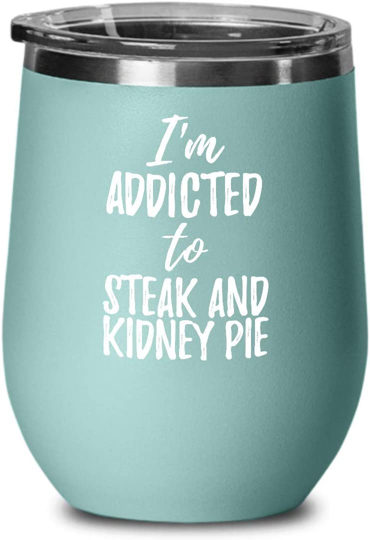 I'm Addicted To Steak And Kidney Pie Wine Glass Funny Food Lover Gift Insulated Tumbler With Lid Teal