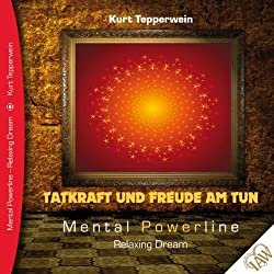 Tatkraft und Freude am Tun (Mental Powerline - Relaxing Dream)