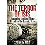 ISIS: The Terror of ISIS - Assessing the Real Threat Posed by the Islamic State