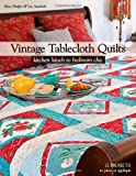 img - for Vintage Tablecloth Quilts: Kitchen Kitsch to Bedroom Chic   12 Projects to Piece or Appliqu  book / textbook / text book