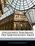 Ungelehrte Erklärung des Goethe'schen Faust, Johann Adam Hartung, 1144530989