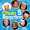Chain Reaction: Complete Series 5 Radio/TV Program by  BBC4 Narrated by  Cast