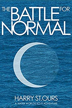 The Battle for Normal (Water Worlds Book 3) by [St.Ours, Harry]