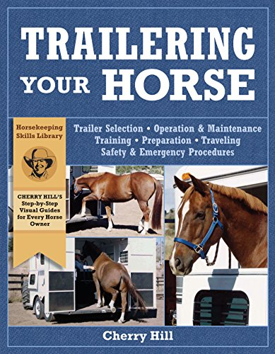 Trailering Your Horse: A Visual Guide to Safe Training and Traveling by Storey Publishing, LLC