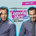 Ep. 1: Iron Comic (The Comedy Show Show) | Will Arnett,Nato Green,Brent Weinbach,Solomon Georgio,Caitlin Gill,Joel Kim Booster,Jordan Doll