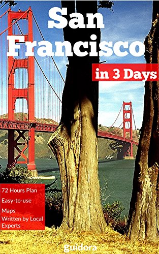 San Francisco in 3 Days (Travel Guide 2019) : Enjoy a Perfect Plan with the Best Things to Do in San Francisco: 3 Days Itinerary,Google Maps, Food Guide, Best local spots, hotels and restaurants