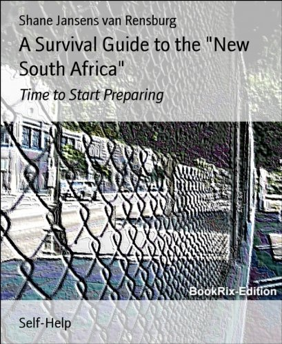 a-survival-guide-to-the-new-south-africa-time-to-start-preparing