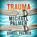 Trauma: A Novel Audiobook by Michael Palmer, Daniel Palmer Narrated by Xe Sands