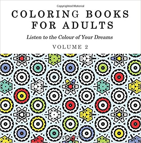 Coloring Books for Adults: Volume 2 (Listen to the Colour of Your Dreams)