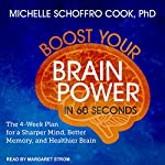 Boost Your Brain Power in 60 Seconds: The 4-Week Plan for a Sharper Mind, Better Memory, and Healthier Brain | Michelle Schoffro Cook