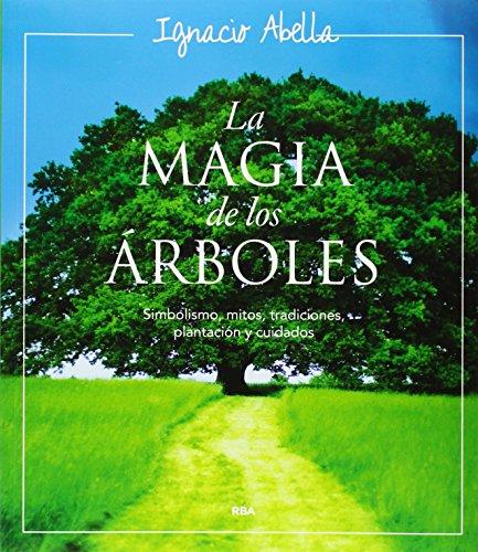 Descargar Libro La Mágia De Los árboles: Simbolismo, Mitos, Tradiciones, Plantación Y Cuidados Ignacio Abella
