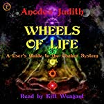 Wheels of Life: A User's Guide to the Chakra System | Anodea Judith