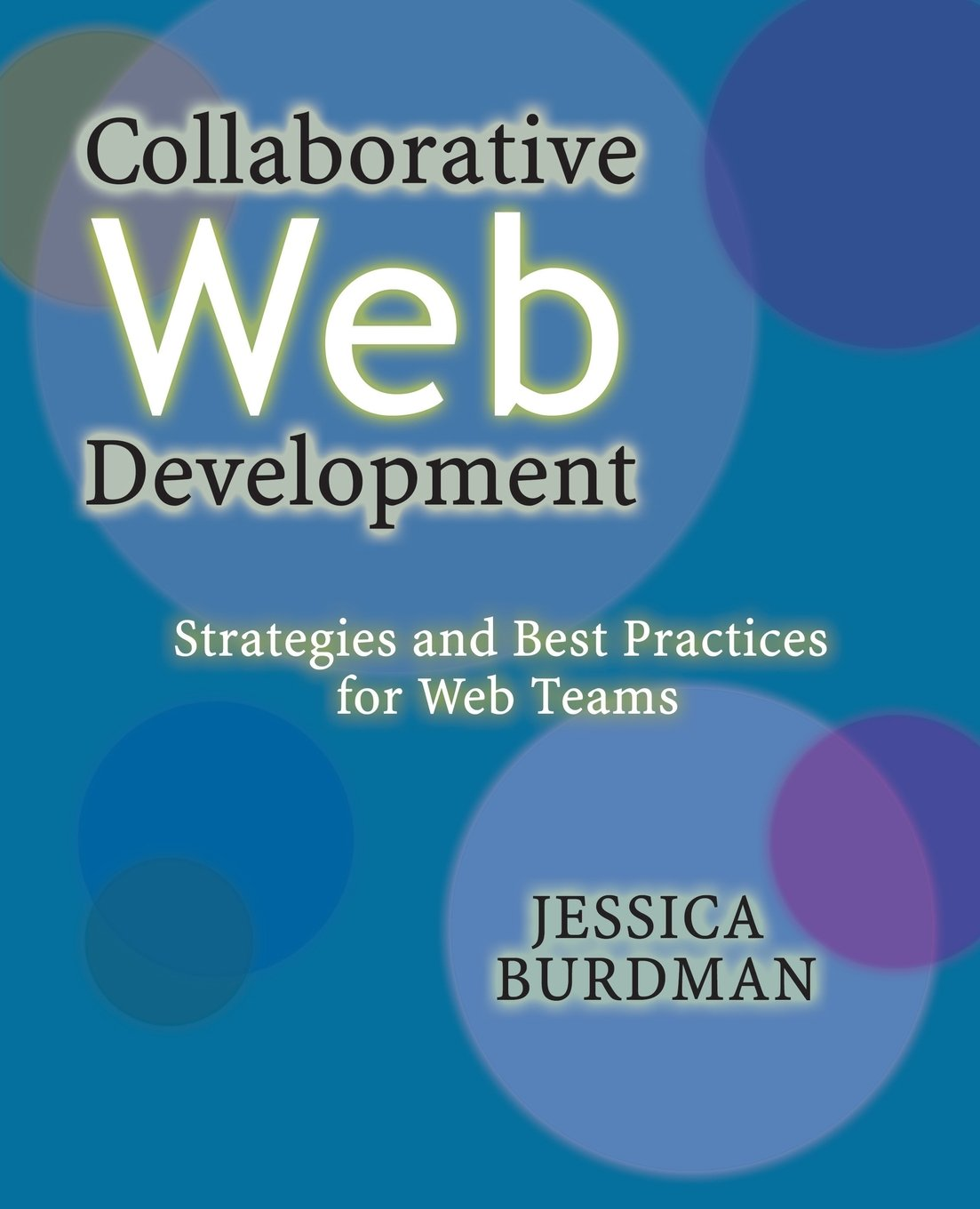 Collaborative Web Development: Strategies and Best Practices for Web Teams:  Jessica Burdman: 0785342433319: Books - Amazon.ca